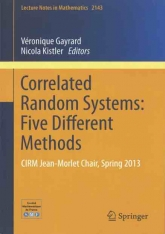 Correlated Random Systems : Five Different Methods (CIRM Jean Morlet Chair, Spring 2013)