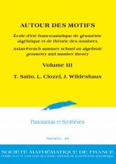 AUTOUR DES MOTIFS. École d'été franco-asiatique de géométrie algébrique et de théorie des nombres. Volume III