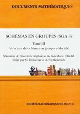 Schémas en groupes, (SGA 3, Tome III)  (Structure des schémas en groupes réductifs)  Séminaire de Géométrie Algébrique du Bois Marie 1962-1964